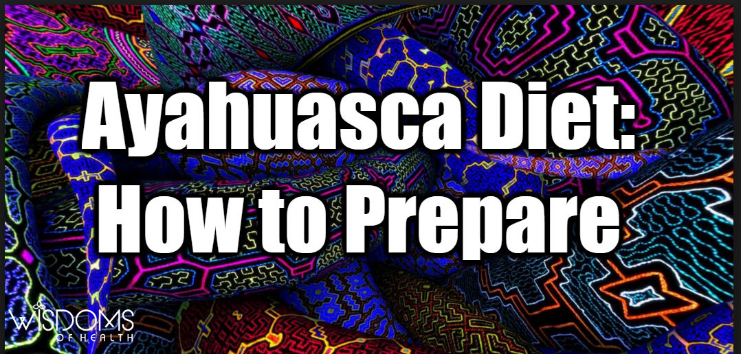 Ayahuasca Diet: How to Prepare Your Body for Mother Ayahuasca